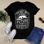 The best Way to Predict Future T-Shirt