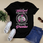 Breast cancer - My husband promised to love me T shirt