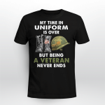 My time in uniform is over but being a veteran never ends T-Shirt