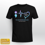 Suicide prevention awareness - You can never replaced custom T shirt