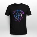 Suicide awareness - You matter T shirt