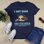 Diabetes - awareness - I get high... Then i take insulin T shirt