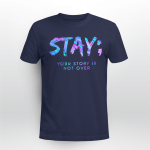 Suicide awareness- Stay; Your story is not over T shirt