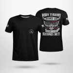 When tyranny becomes law, rebellion becomes duty T-Shirt