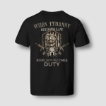 When tyranny becomes law, rebellion becomes duty T-Shirt MT0034