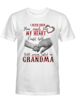 I never knew how much live my heart could hold until someone called me grandma T shirt