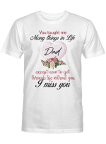 You taught me many things in life T shirt