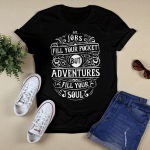 Adventure Fill Your Soul T shirt