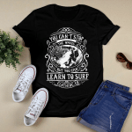 Flat Design_You Can't Stop The Waves T shirt