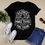Silence Says a Lot T shirt