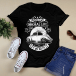There's No Normal Life T shirt