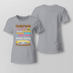 Quilting Is A Sport - Hunting for Fabric Ladies T shirt