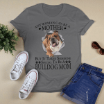 Any woman can be a mother. But it takes someone bulldog mom T shirt