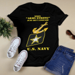 When 'army strong' just isn't enougn ! U.S Navy T shirt