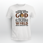 I would rather stand with god T shirt