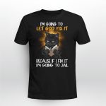Cat - I'm going to let god fix it T shirt