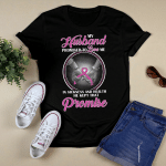 BC - My husband promised me - to love me T shirt