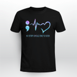 Suicide prevention awareness - No story should end to soon T shirt