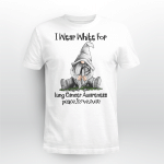 I wear white for lung cancer awareness T shirt