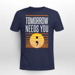 Suicide awareness - Tomorrow need you T shirt