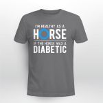 Funny Diabetes Awareness - I'm Healthy As A Horse T shirt