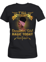 Black Girl December Y'all Gonna Get This Magic Today Shirt