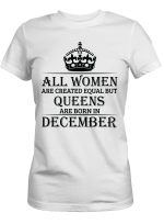 Black Girl December - All Women Are Created Equal But Queens Shirt