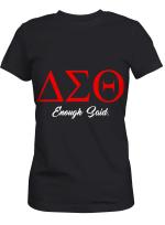 Enough Said Delta Sigma Theta Shirt