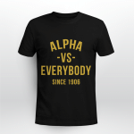 Alpha - Vs - Everybody Since 1906 - Shirt