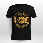 Line Of One Alpha Solo 1906 Hardest Of All - Shirt