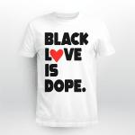 Black Love Is Dope Shirt