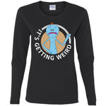 Rick And Morty Mr Meeseeks Its Getting Weird Women Long Sleeve Shirt