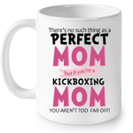 There's No Such Thing As A Perfect Mom But If YOu're Kickboxing Mom You Aren't To Far Off W - Full-Wrap Coffee White Mug