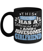 Doctor Themed Gifts - This Doctor Has A Smoking Hot and Awesome Girlfriend Black Mug - Best Funny Doctor Gift - Doctor Gag Gifts