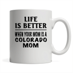 Life Is Better When Your Mom Is A Colorado Mom - Full-Wrap Coffee White Mug