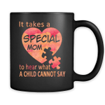 It Takes A Special Mom To Hear What A Child Cannot Say - Autism Mom - Full-Wrap Coffee Black Mug