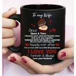 Valentine's Day Mug Gifts For Her To My Wife Once Upon A Time I Became Yours And You Became Mine - Graphic Design - Black Mug