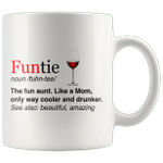 Funtie Definition The Fun Aunt Like A Mom Only Way Cooler And Drunker Beautiful Amazing Mug TL 11oz