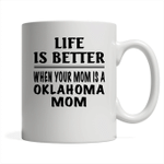 Life Is Better When Your Mom Is A Oklahoma Mom - Full-Wrap Coffee White Mug