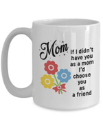 Mom Gift Mugs Mother's Day Gifts Mug For Mom, If I Didn't Have You As A Mom Mug - Spreadstores