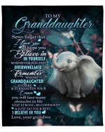 To My Granddaughter, Never Forget That I Love You, Believe In Yourself Elephant Fleece Blanket - Spreadstores