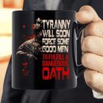 Veteran Mug, Tyranny Will Soon Force Some Good Men To Fulfill A Dangerous Oath Mug - Spreadstores