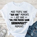 Trending Shirt, T Shirts With Sayings, Most People Have Ah Ha Moments T-Shirt KM0307 - Spreadstores