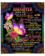 To my Daughter, Inside This Blanket There Is A Piece Of My Hear Butterflies Flower Fleece Blanket - Spreadstores