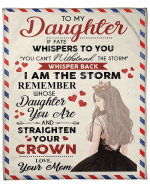 To My Daughter, If Fate Whisper To You You Can't Withstand The Storm Fleece Blanket - Spreadstores