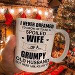 Valentine Gift For Wife I Never Dreamed I'd Grow Up To Be A Spoiled Wife Of A Grumpy Old Husband Mug - Spreadstores