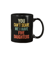 You Can't Scare Me I Have Five Daughters Mug - Spreadstores