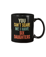 You Can't Scare Me I Have Six Daughters Mug - Spreadstores