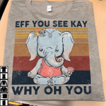 Yoga Shirt, Eff You See Kay Why Oh You Elephant T-Shirt KM1709 - Spreadstores