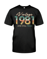 Vintage 1981 And Still Fresh, Birthday Shirt, Birthday Gifts Idea, Gift For Her For Him Unisex T-Shirt KM0804 - Spreadstores